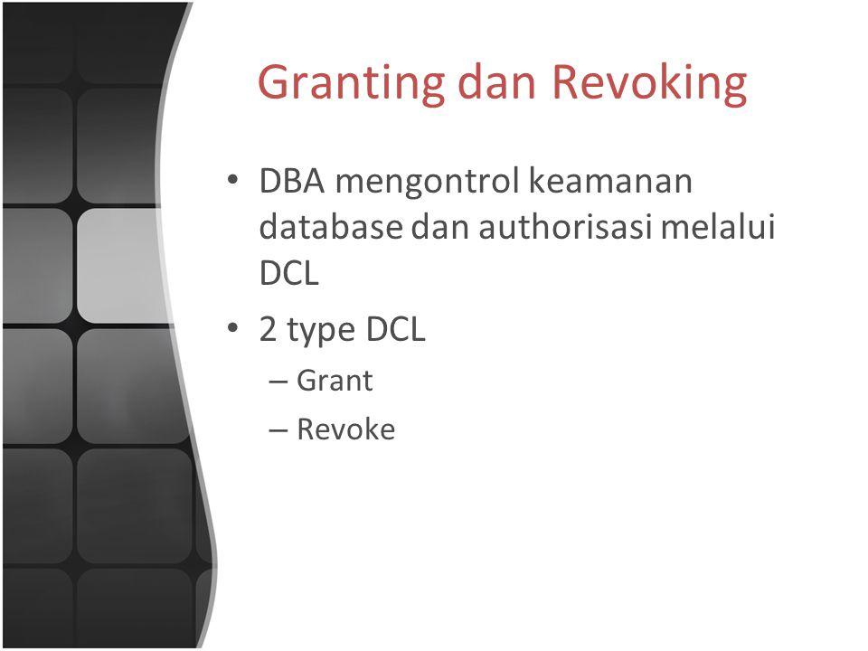 Granting dan Revoking DBA mengontrol keamanan database dan authorisasi melalui DCL. 2 type DCL. Grant.