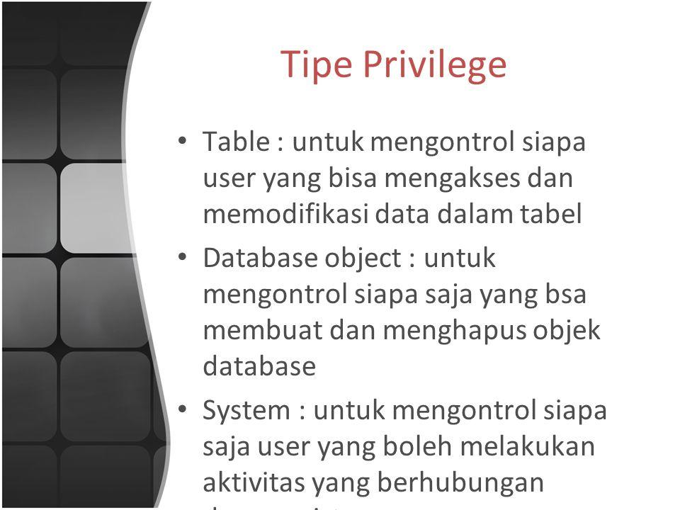 Tipe Privilege Table : untuk mengontrol siapa user yang bisa mengakses dan memodifikasi data dalam tabel.