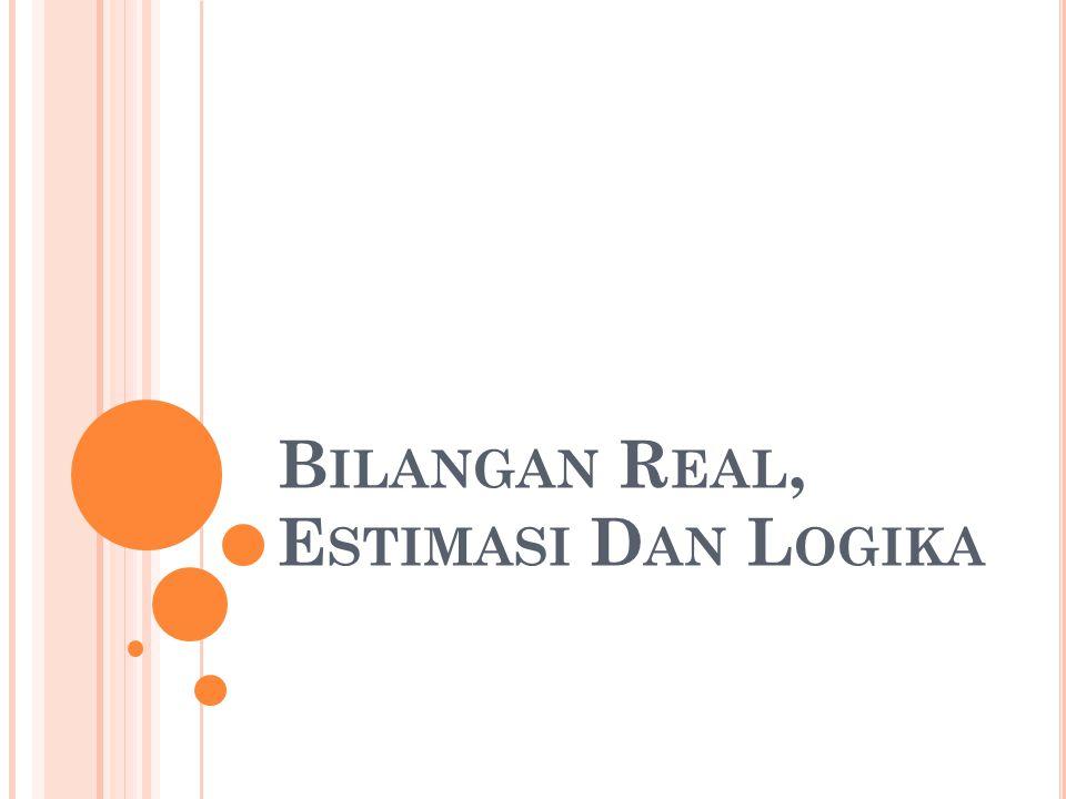 Bilangan Real, Estimasi Dan Logika