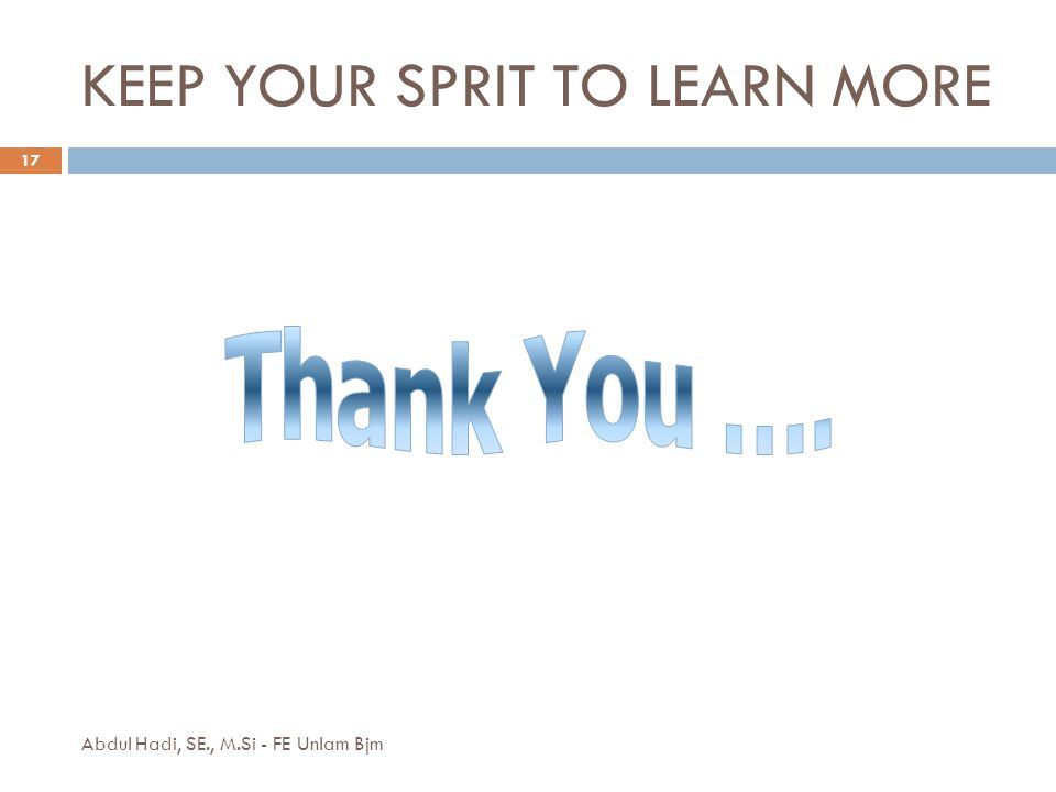 KEEP YOUR SPRIT TO LEARN MORE
