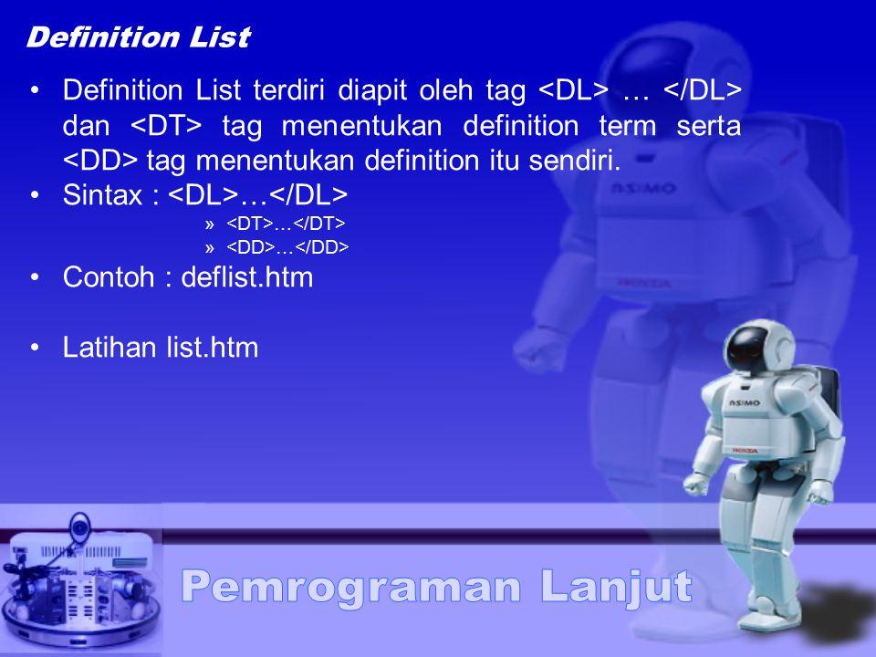 Sintax : <DL>…</DL> Contoh : deflist.htm Latihan list.htm