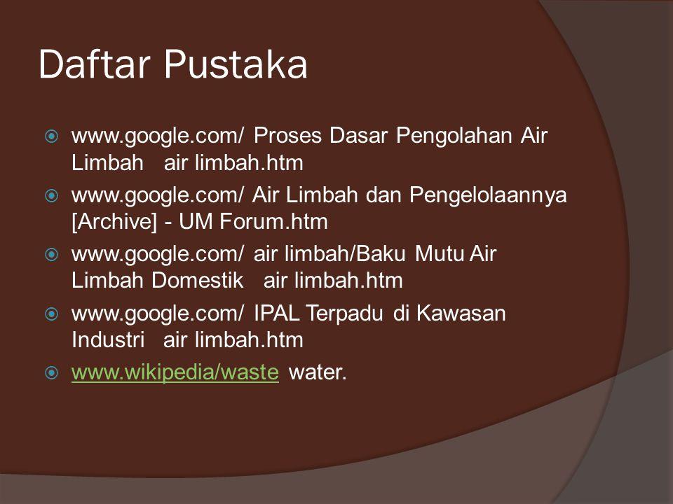 Daftar Pustaka www.google.com/ Proses Dasar Pengolahan Air Limbah air limbah.htm.