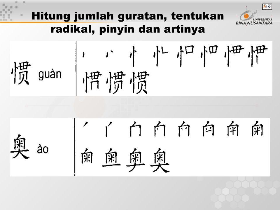 Hitung jumlah guratan, tentukan radikal, pinyin dan artinya