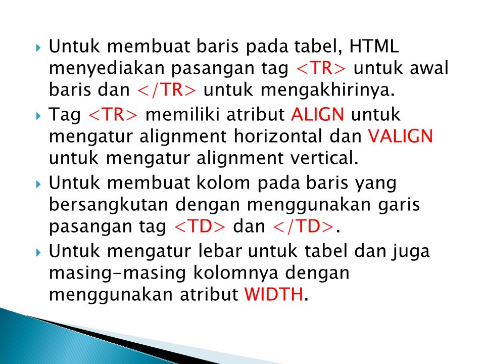 Untuk membuat baris pada tabel, HTML menyediakan pasangan tag <TR> untuk awal baris dan </TR> untuk mengakhirinya.