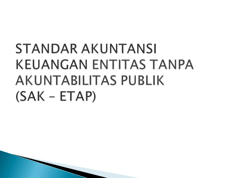 STANDAR AKUNTANSI KEUANGAN ENTITAS TANPA AKUNTABILITAS PUBLIK (SAK – ETAP)