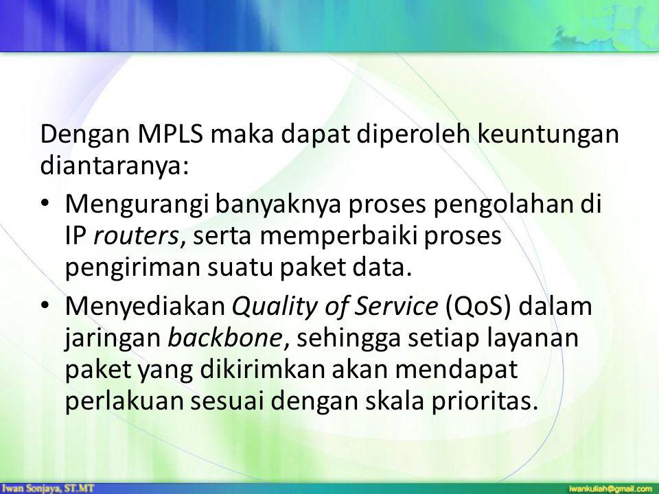 Dengan MPLS maka dapat diperoleh keuntungan diantaranya: