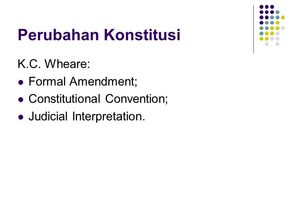 Perubahan Konstitusi K.C. Wheare: Formal Amendment;