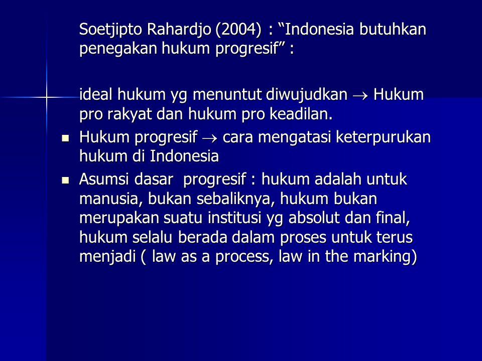 Soetjipto Rahardjo (2004) : Indonesia butuhkan penegakan hukum progresif :