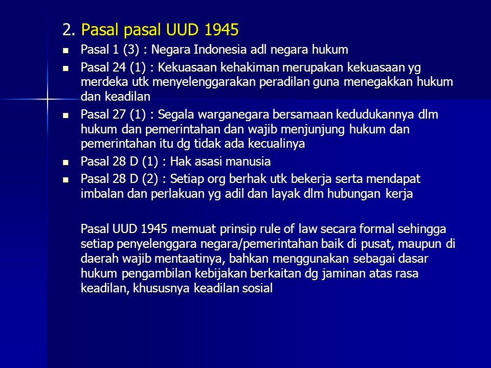 2. Pasal pasal UUD 1945 Pasal 1 (3) : Negara Indonesia adl negara hukum.