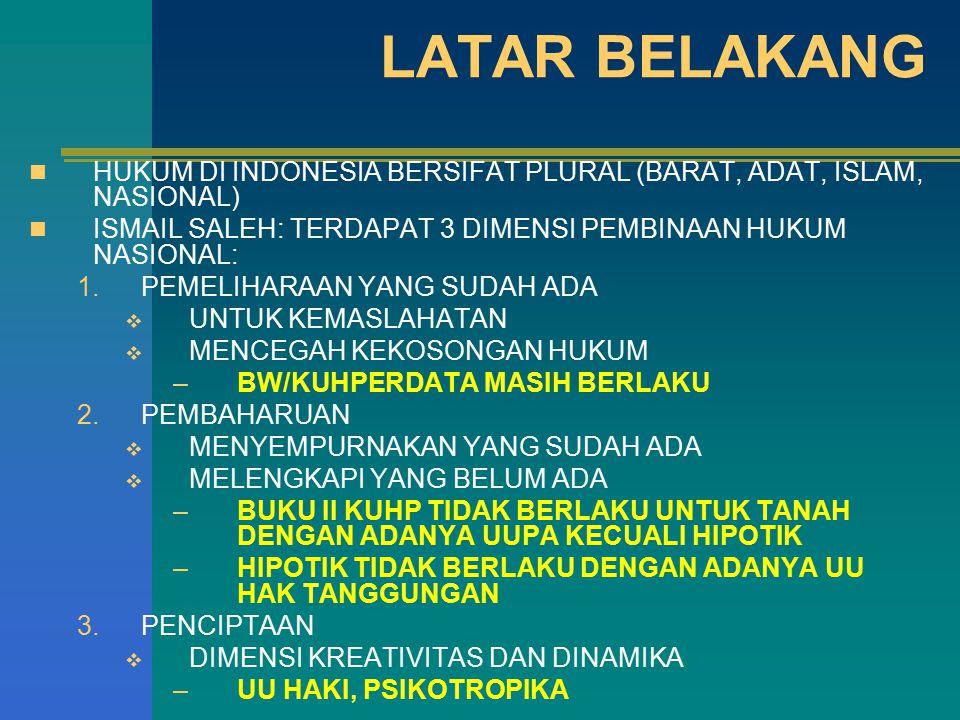 LATAR BELAKANG HUKUM DI INDONESIA BERSIFAT PLURAL (BARAT, ADAT, ISLAM, NASIONAL) ISMAIL SALEH: TERDAPAT 3 DIMENSI PEMBINAAN HUKUM NASIONAL:
