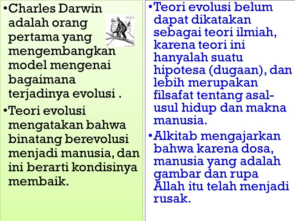 Charles Darwin adalah orang pertama yang mengembangkan model mengenai bagaimana terjadinya evolusi .