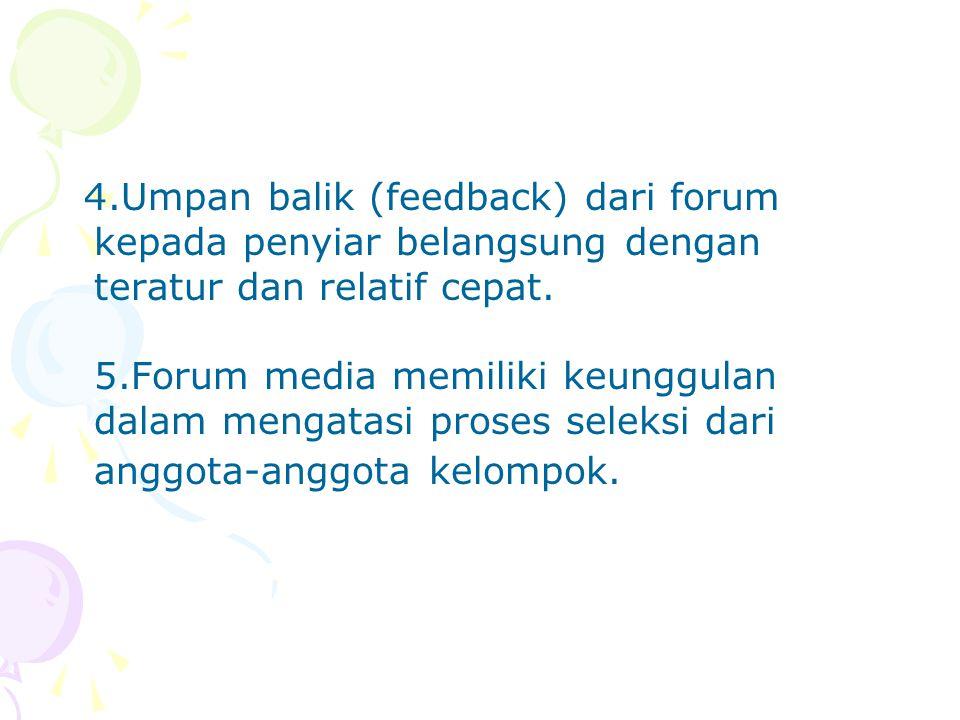 4.Umpan balik (feedback) dari forum kepada penyiar belangsung dengan teratur dan relatif cepat.