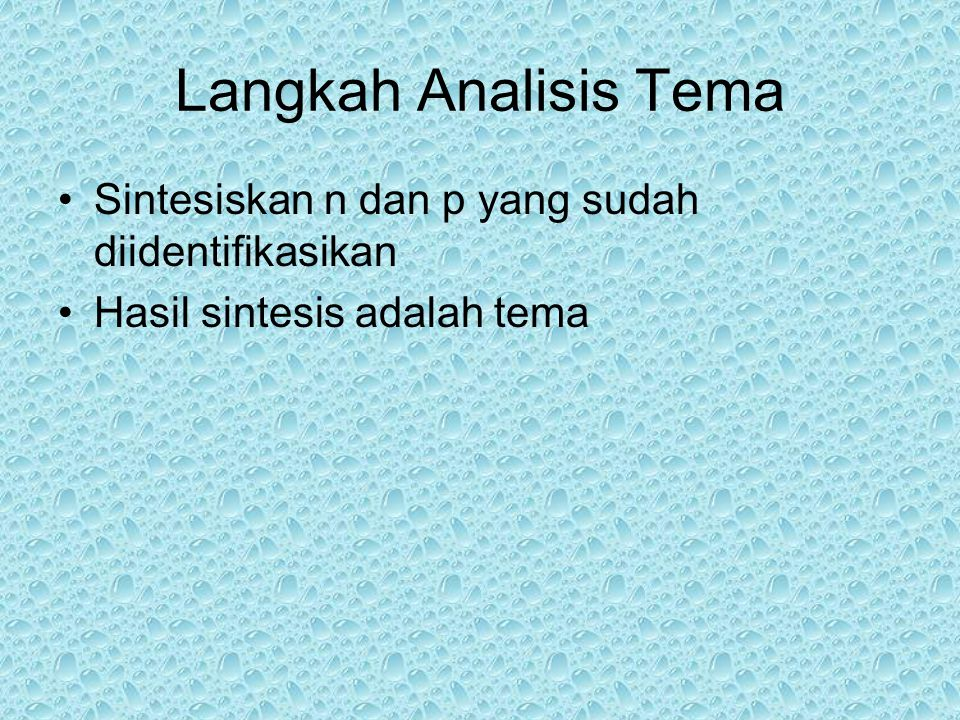 Langkah Analisis Tema Sintesiskan n dan p yang sudah diidentifikasikan