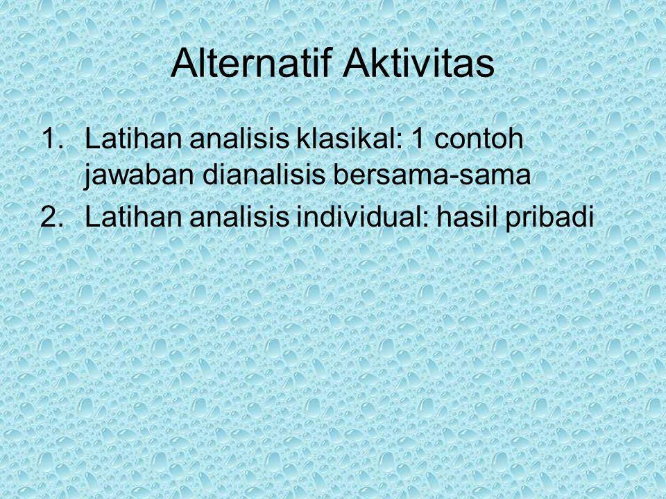 Alternatif Aktivitas Latihan analisis klasikal: 1 contoh jawaban dianalisis bersama-sama.