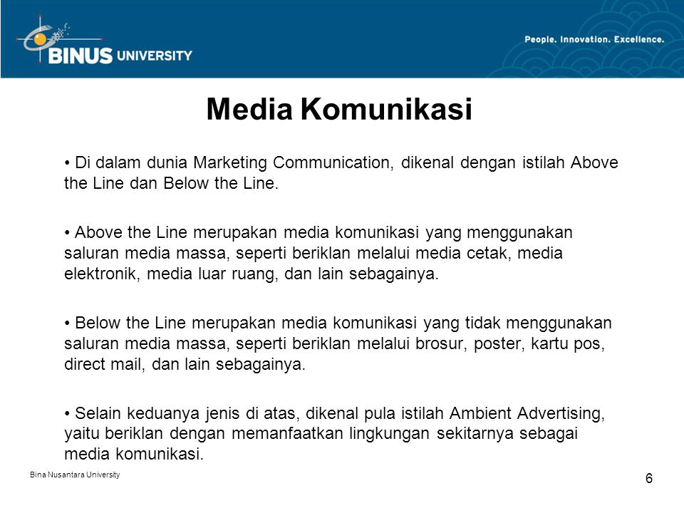 Media Komunikasi Di dalam dunia Marketing Communication, dikenal dengan istilah Above the Line dan Below the Line.