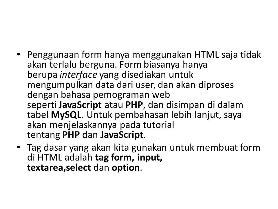 Penggunaan form hanya menggunakan HTML saja tidak akan terlalu berguna