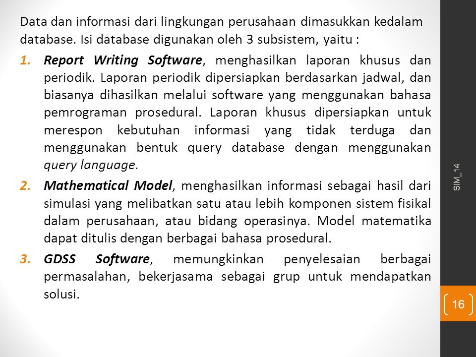 Data dan informasi dari lingkungan perusahaan dimasukkan kedalam database. Isi database digunakan oleh 3 subsistem, yaitu :