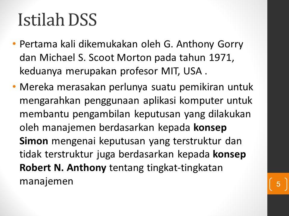 Istilah DSS Pertama kali dikemukakan oleh G. Anthony Gorry dan Michael S. Scoot Morton pada tahun 1971, keduanya merupakan profesor MIT, USA .