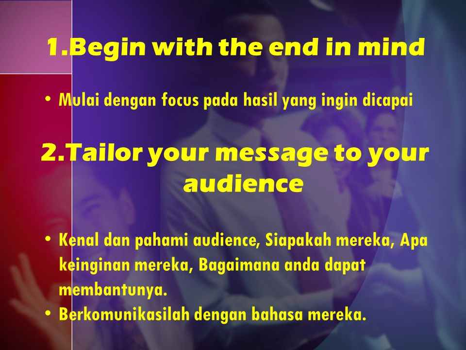 Begin with the end in mind Tailor your message to your audience