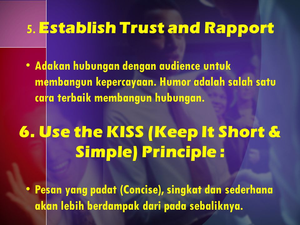 6. Use the KISS (Keep It Short & Simple) Principle :