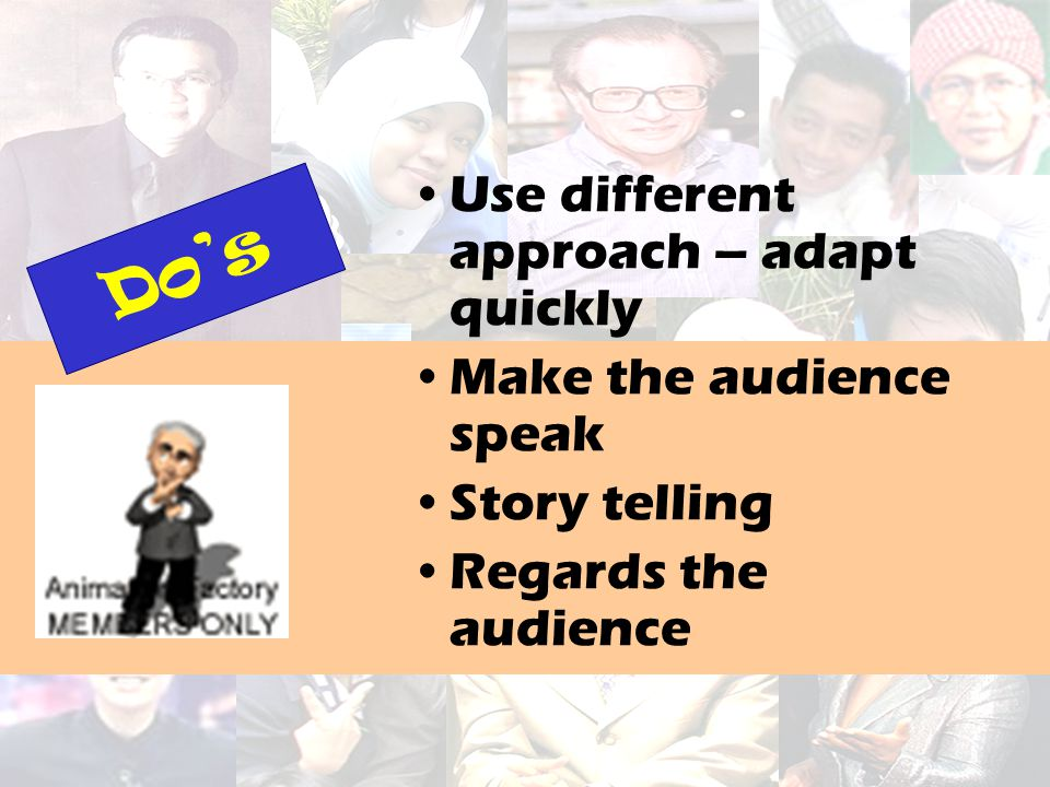 Do's Use different approach – adapt quickly Make the audience speak