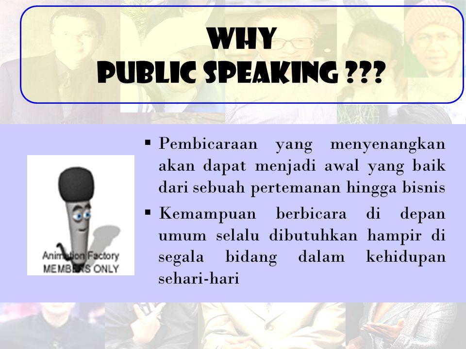 Why Public Speaking Pembicaraan yang menyenangkan akan dapat menjadi awal yang baik dari sebuah pertemanan hingga bisnis.