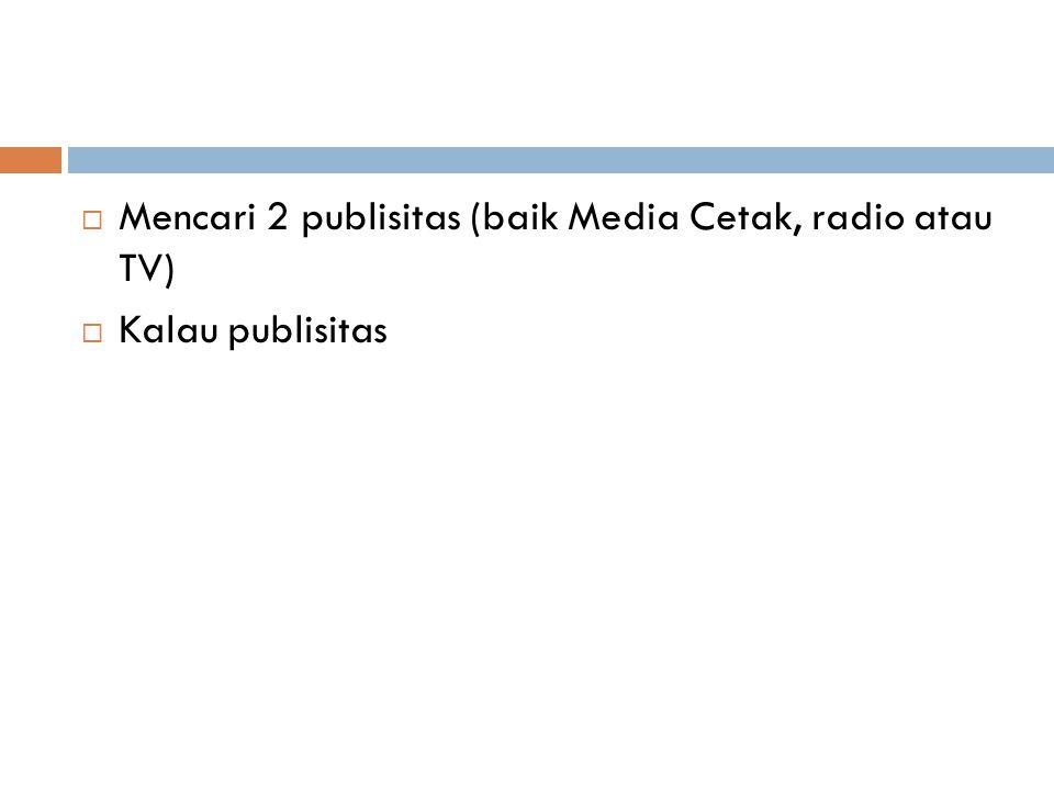 Mencari 2 publisitas (baik Media Cetak, radio atau TV)