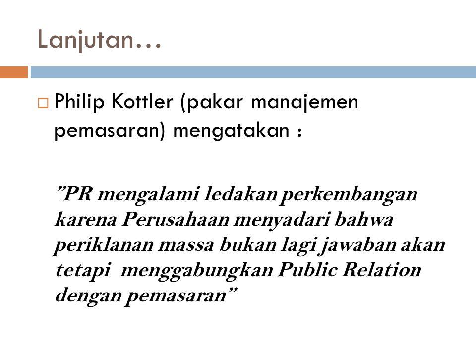 Lanjutan… Philip Kottler (pakar manajemen pemasaran) mengatakan :
