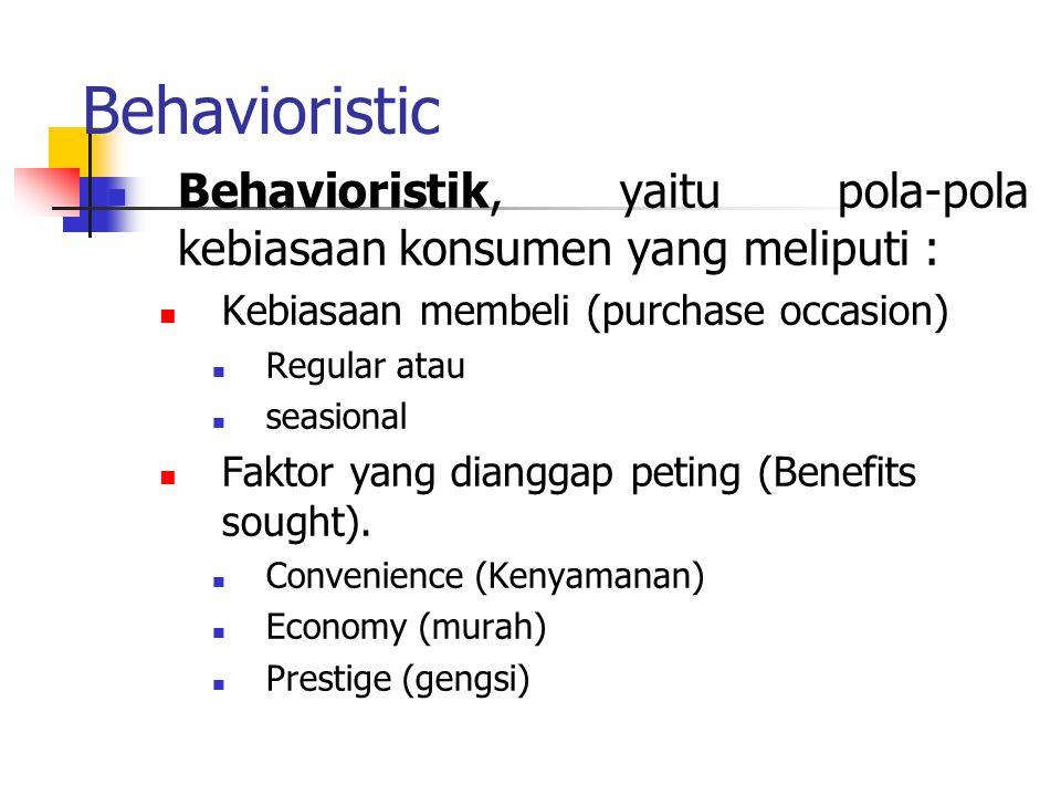 Behavioristic Behavioristik, yaitu pola-pola kebiasaan konsumen yang meliputi : Kebiasaan membeli (purchase occasion)