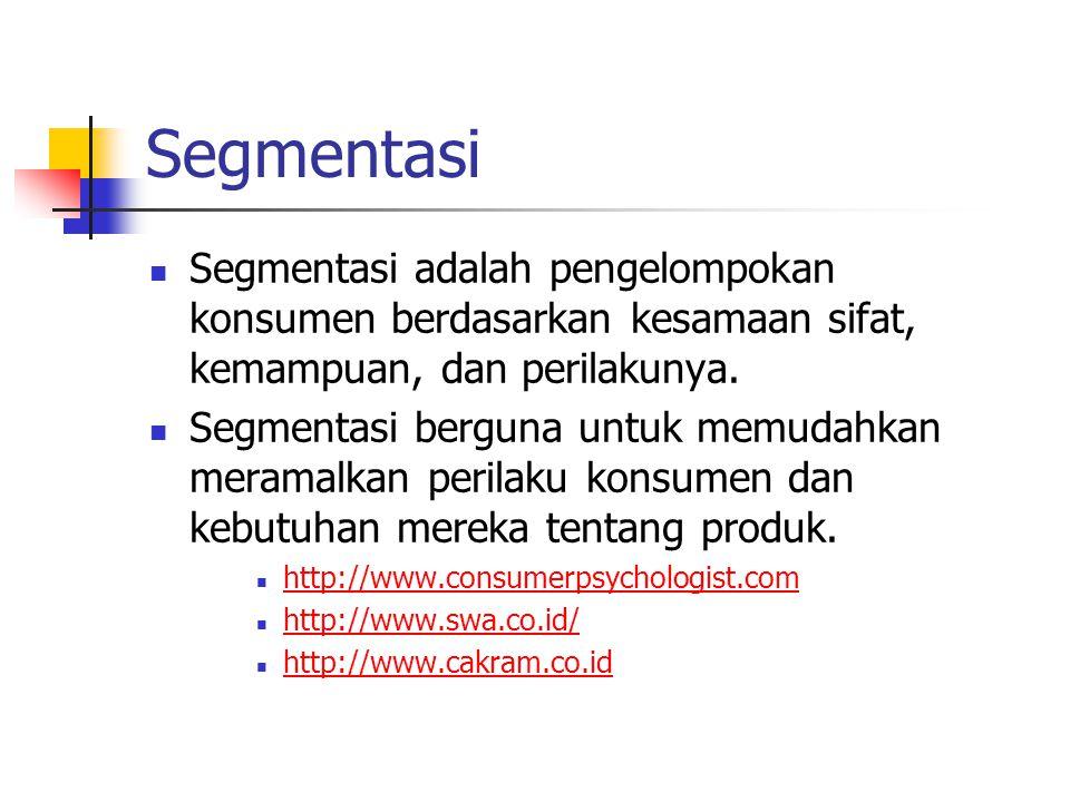 Segmentasi Segmentasi adalah pengelompokan konsumen berdasarkan kesamaan sifat, kemampuan, dan perilakunya.