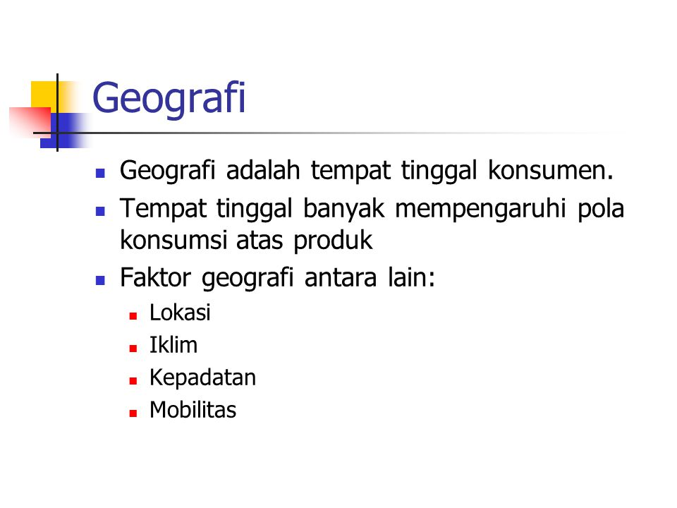 Geografi Geografi adalah tempat tinggal konsumen.