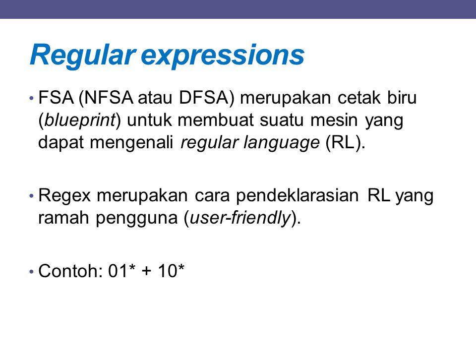 Regular expressions FSA (NFSA atau DFSA) merupakan cetak biru (blueprint) untuk membuat suatu mesin yang dapat mengenali regular language (RL).