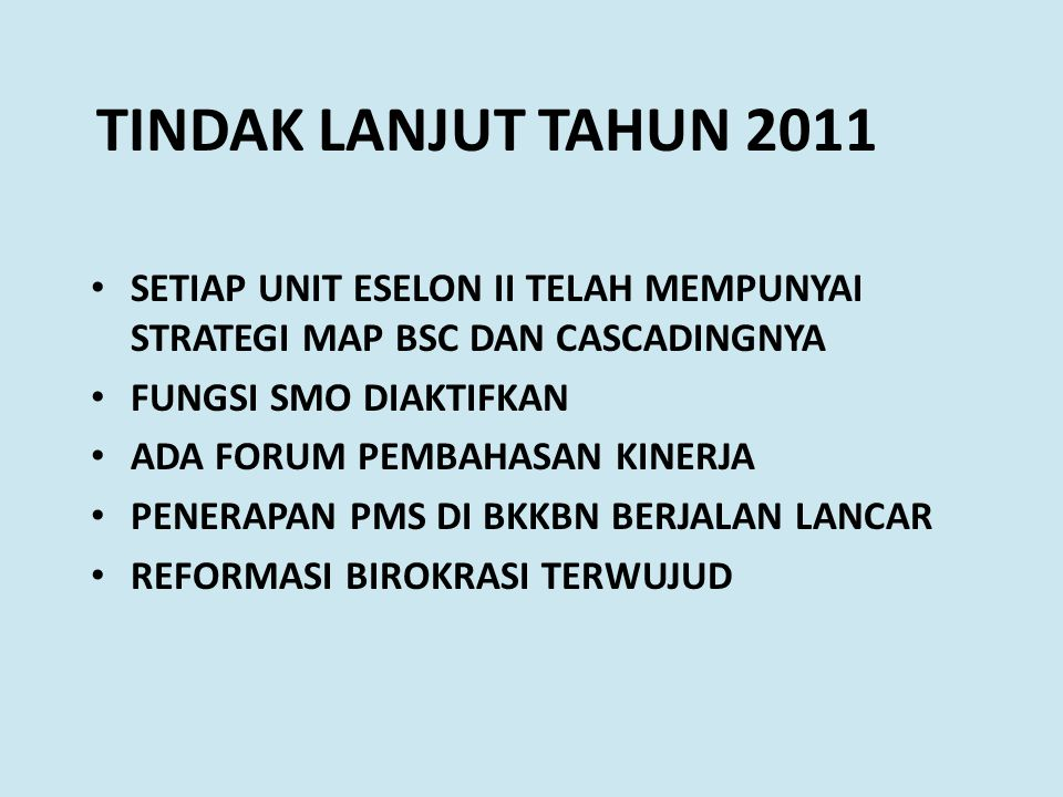 TINDAK LANJUT TAHUN 2011 SETIAP UNIT ESELON II TELAH MEMPUNYAI STRATEGI MAP BSC DAN CASCADINGNYA. FUNGSI SMO DIAKTIFKAN.