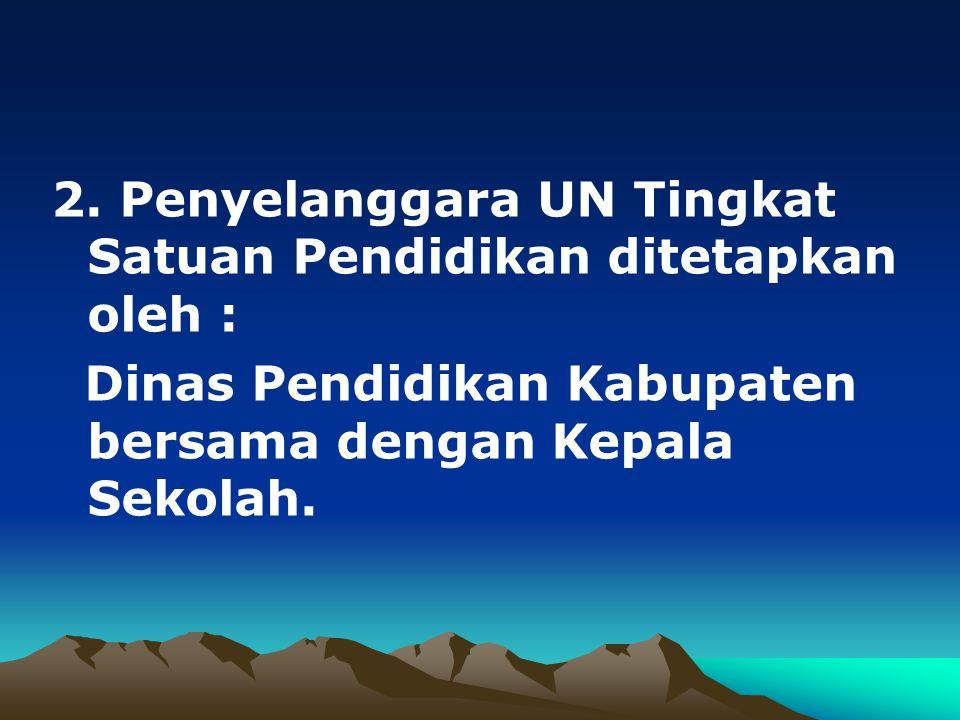 2. Penyelanggara UN Tingkat Satuan Pendidikan ditetapkan oleh :