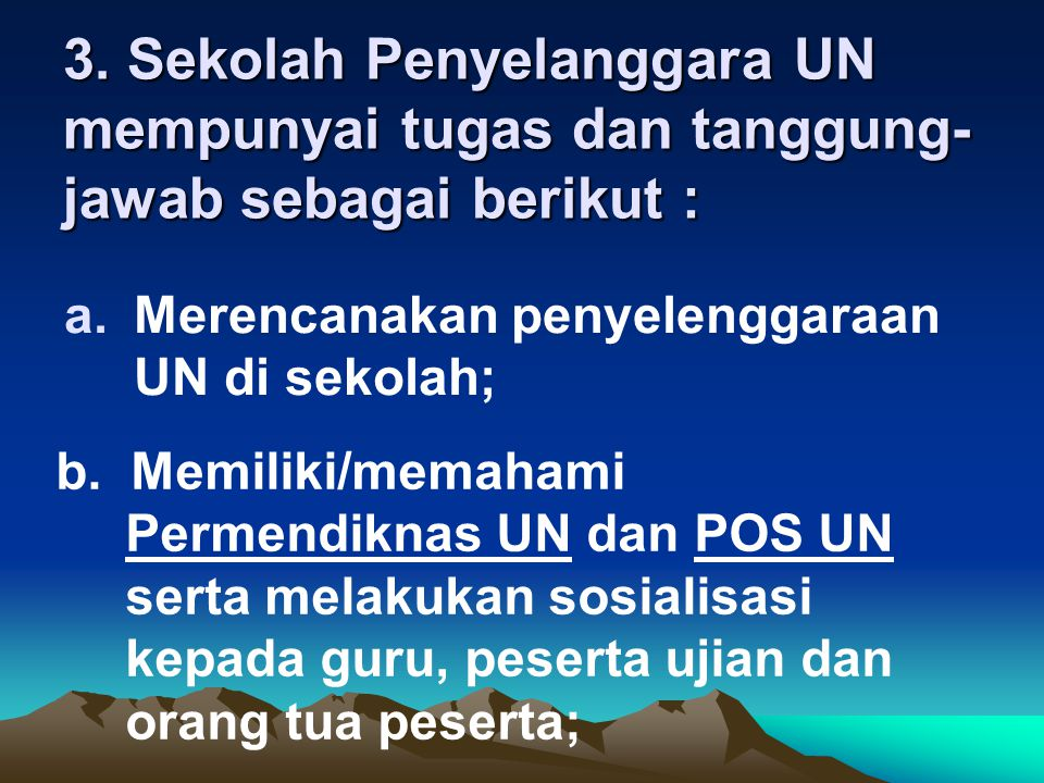 3. Sekolah Penyelanggara UN mempunyai tugas dan tanggung-jawab sebagai berikut :