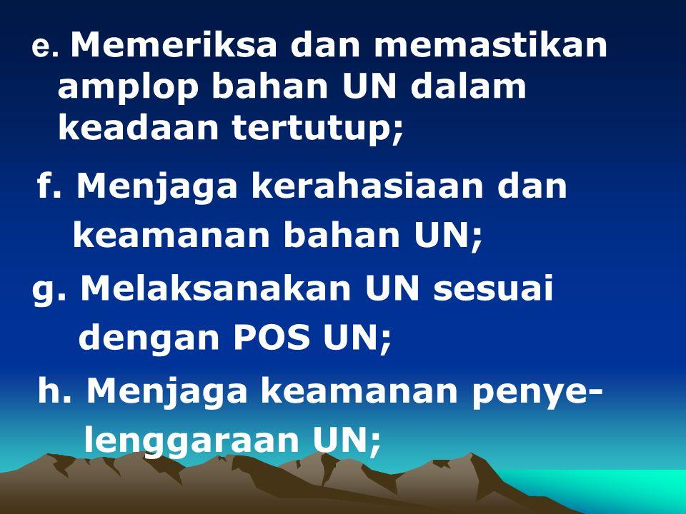 e. Memeriksa dan memastikan amplop bahan UN dalam keadaan tertutup;