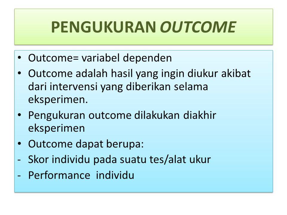 PENGUKURAN OUTCOME Outcome= variabel dependen