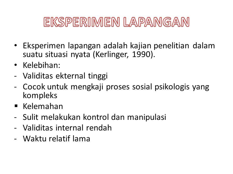 EKSPERIMEN LAPANGAN Eksperimen lapangan adalah kajian penelitian dalam suatu situasi nyata (Kerlinger, 1990).