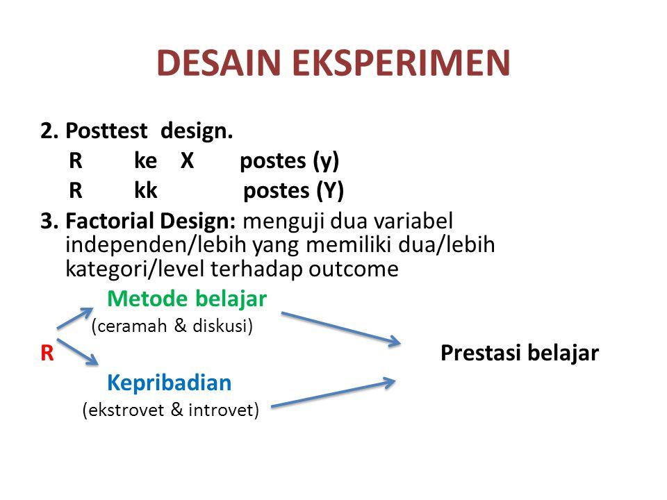 DESAIN EKSPERIMEN 2. Posttest design. R ke X postes (y)