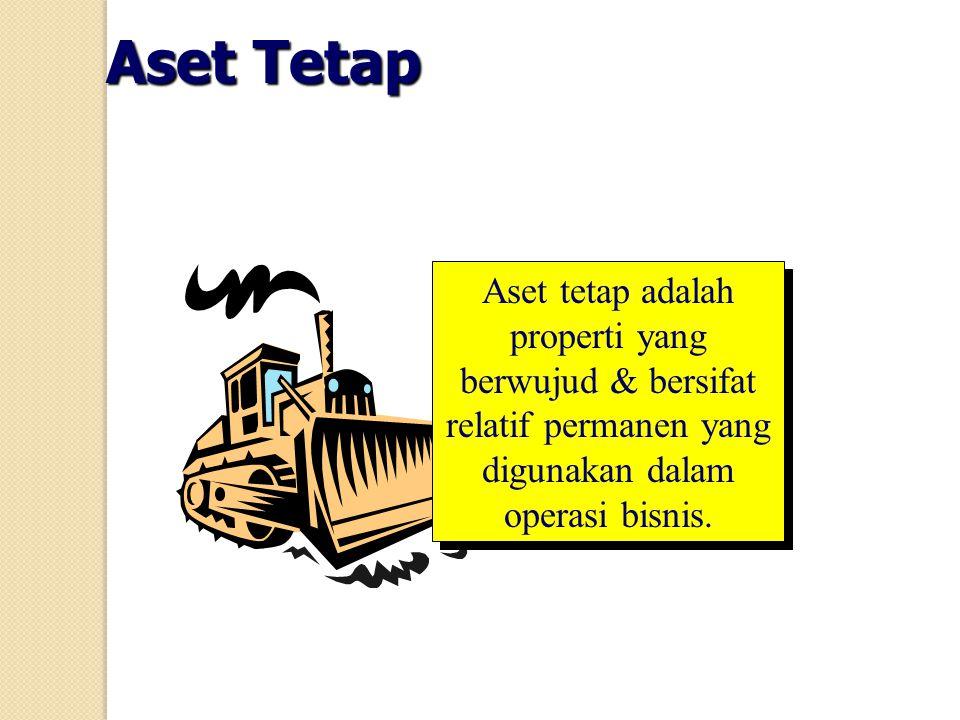 Aset Tetap Aset tetap adalah properti yang berwujud & bersifat relatif permanen yang digunakan dalam operasi bisnis.