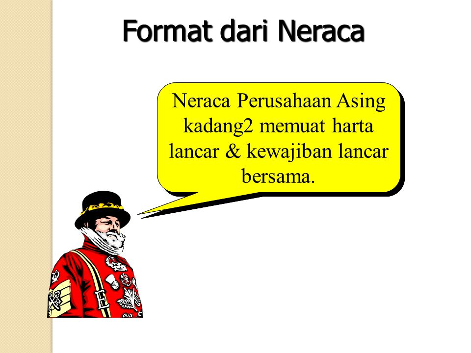 Format dari Neraca Neraca Perusahaan Asing kadang2 memuat harta lancar & kewajiban lancar bersama.