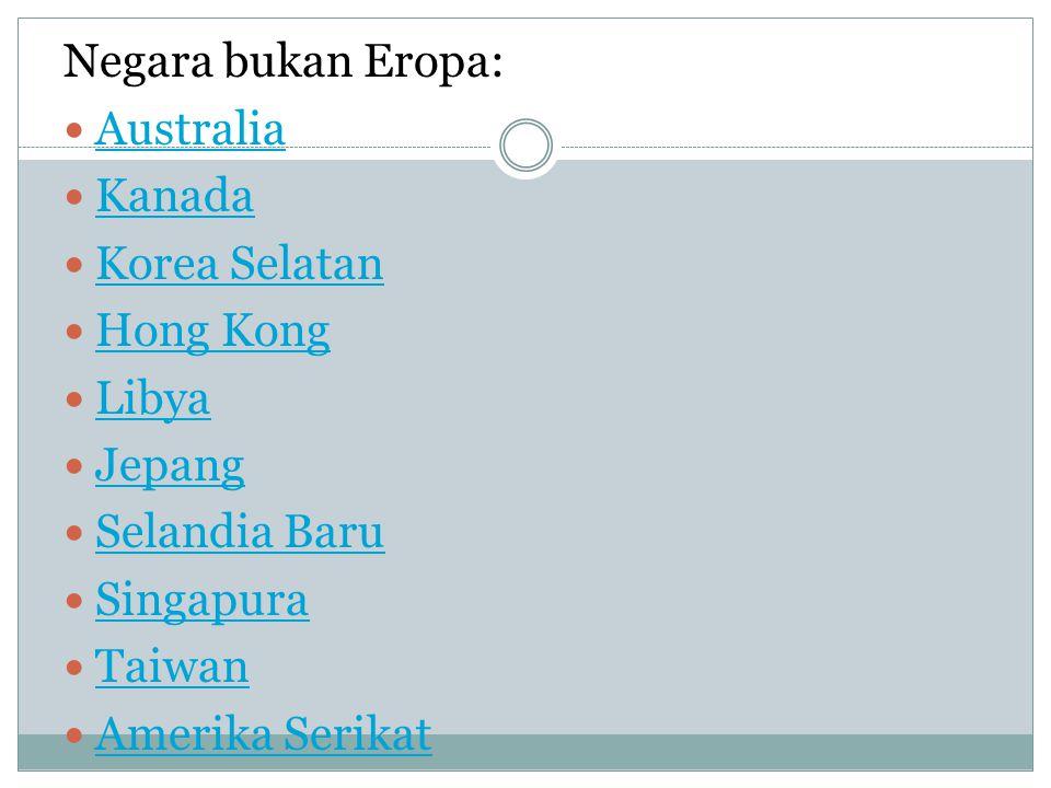 Negara bukan Eropa: Australia. Kanada. Korea Selatan. Hong Kong. Libya. Jepang. Selandia Baru.