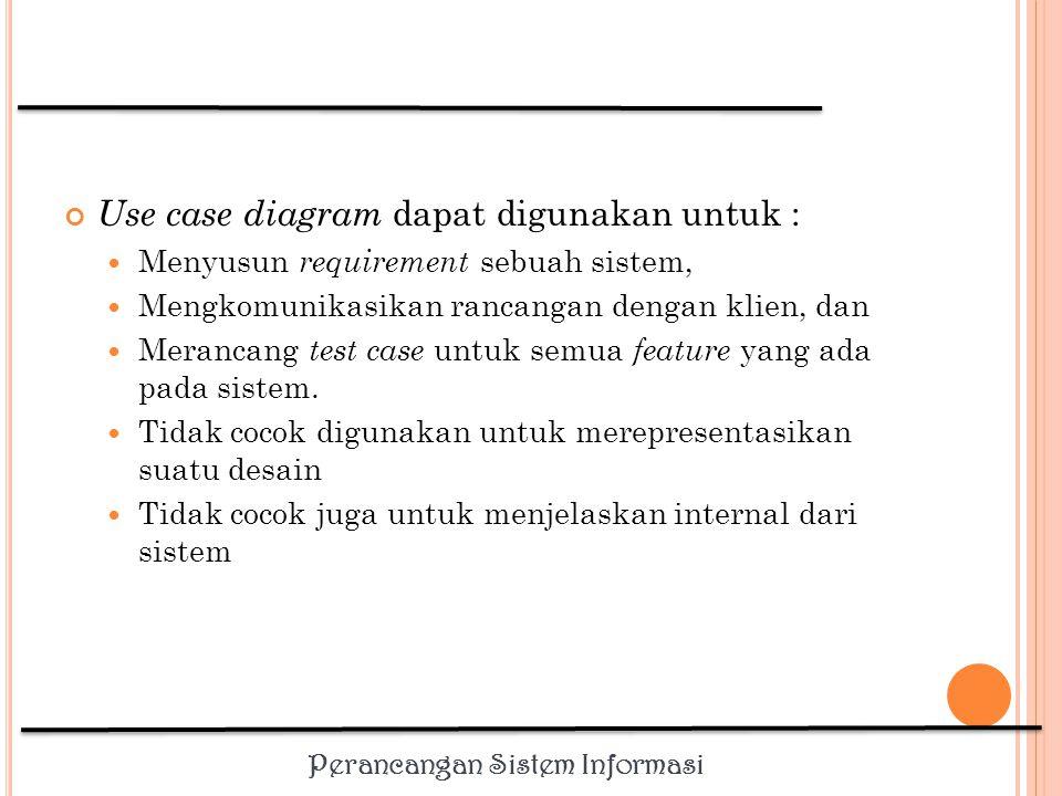 Use case diagram dapat digunakan untuk :