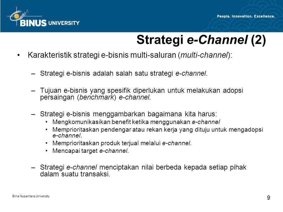 Strategi e-Channel (2) Karakteristik strategi e-bisnis multi-saluran (multi-channel): Strategi e-bisnis adalah salah satu strategi e-channel.