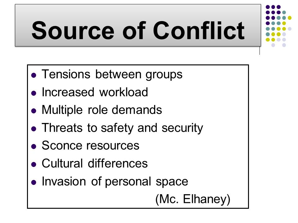 Source of Conflict Tensions between groups Increased workload