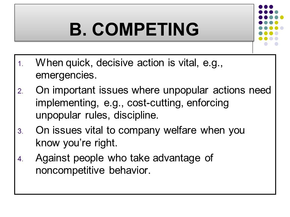 B. COMPETING When quick, decisive action is vital, e.g., emergencies.
