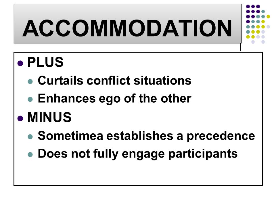 ACCOMMODATION PLUS MINUS Curtails conflict situations