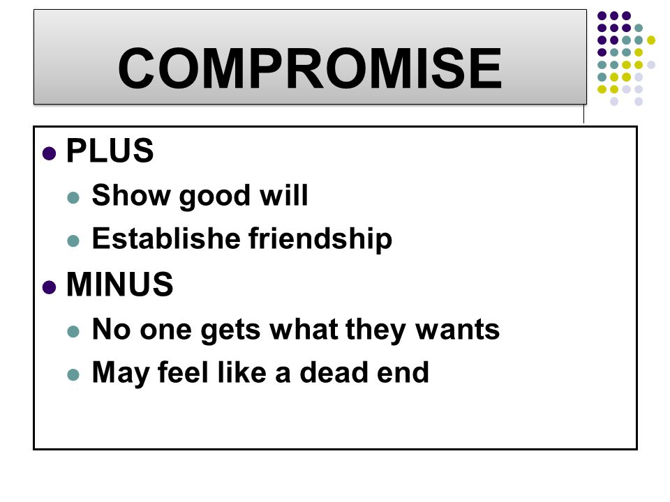 COMPROMISE PLUS MINUS Show good will Establishe friendship