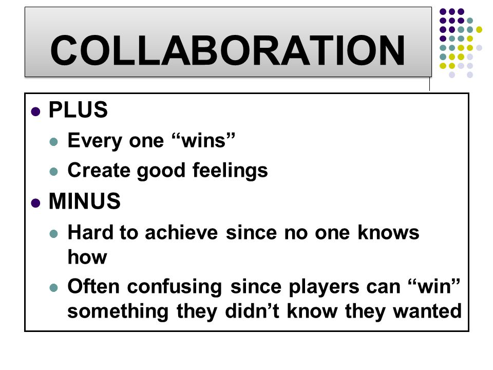COLLABORATION PLUS MINUS Every one wins Create good feelings