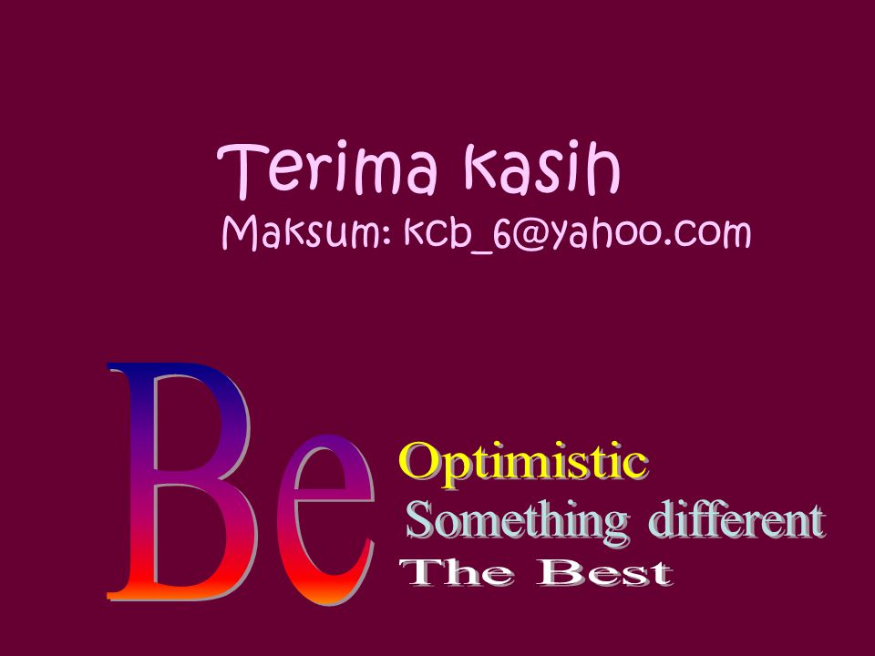 Terima kasih Be Optimistic Something different The Best